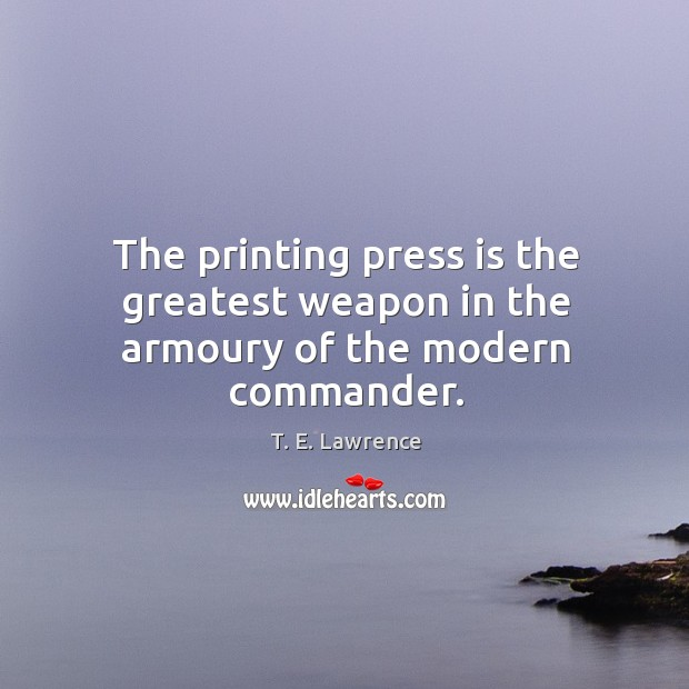 Image, The printing press is the greatest weapon in the armoury of the modern commander.