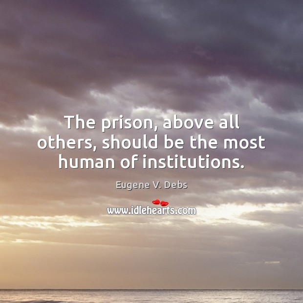 Image, The prison, above all others, should be the most human of institutions.