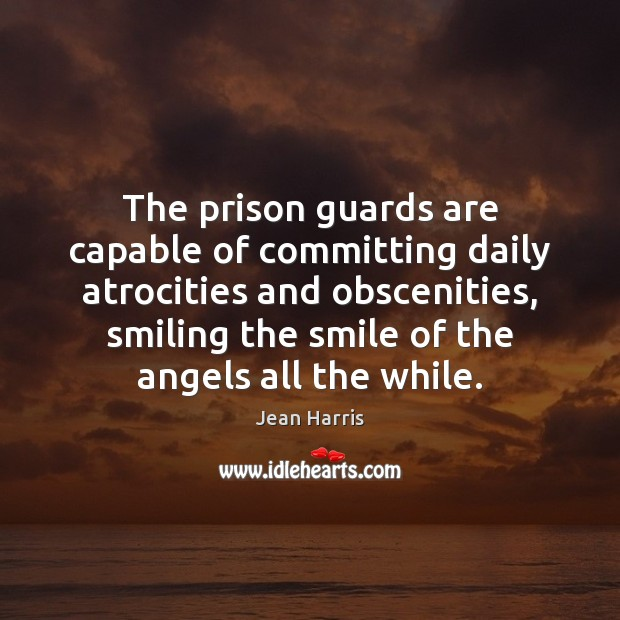 Image, The prison guards are capable of committing daily atrocities and obscenities, smiling