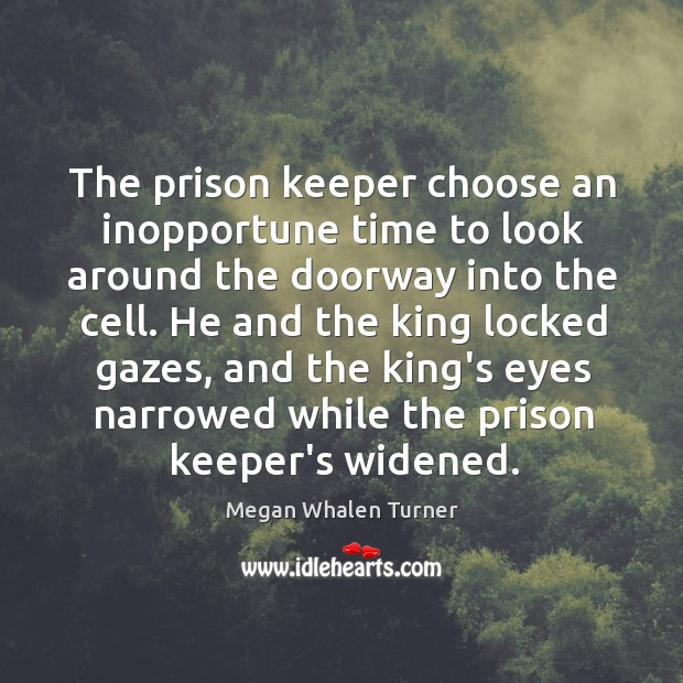 Image, The prison keeper choose an inopportune time to look around the doorway
