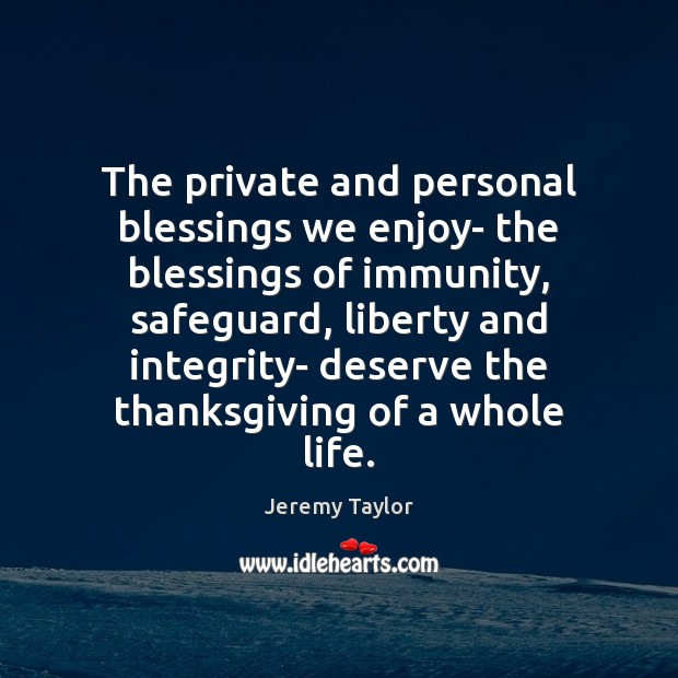 The private and personal blessings we enjoy- the blessings of immunity, safeguard, Jeremy Taylor Picture Quote