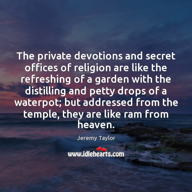 The private devotions and secret offices of religion are like the refreshing Jeremy Taylor Picture Quote