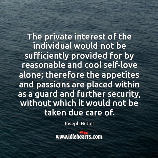 The private interest of the individual would not be sufficiently Joseph Butler Picture Quote