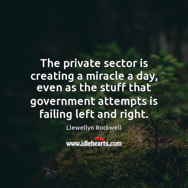 The private sector is creating a miracle a day, even as the Image