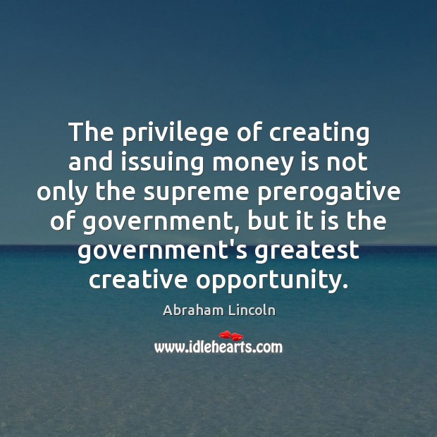 Image, The privilege of creating and issuing money is not only the supreme