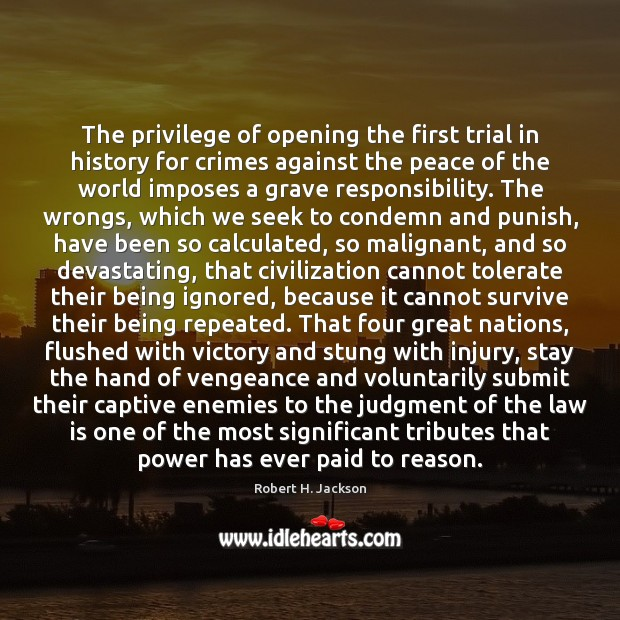 The privilege of opening the first trial in history for crimes against Robert H. Jackson Picture Quote