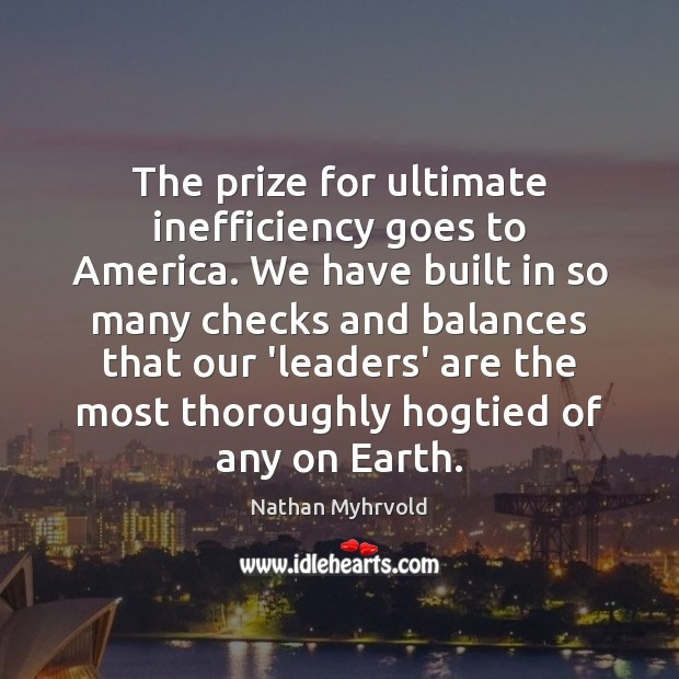 Image, The prize for ultimate inefficiency goes to America. We have built in