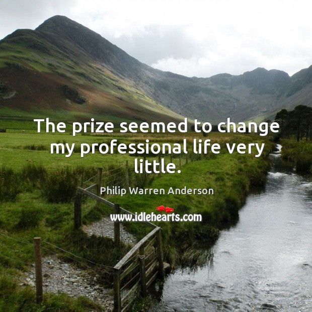 The prize seemed to change my professional life very little. Image