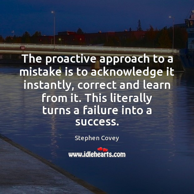 The proactive approach to a mistake is to acknowledge it instantly, correct Mistake Quotes Image