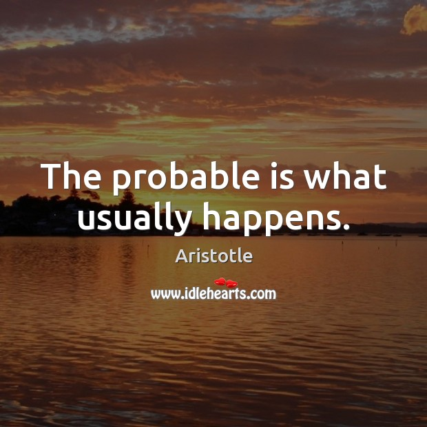 The probable is what usually happens. Image