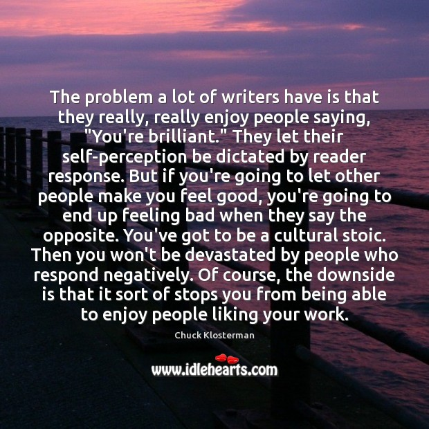 The problem a lot of writers have is that they really, really Chuck Klosterman Picture Quote