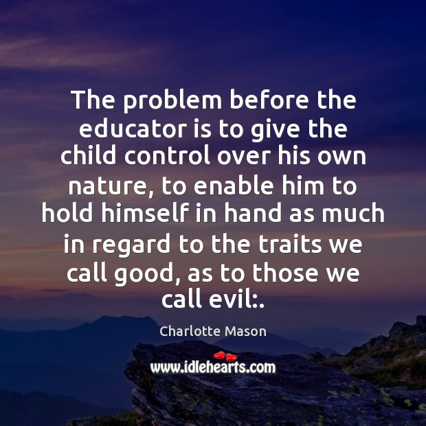 The problem before the educator is to give the child control over Image