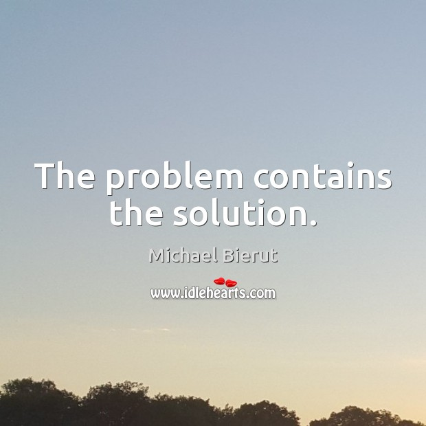 The problem contains the solution. Michael Bierut Picture Quote
