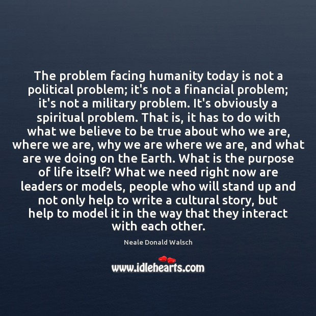 The problem facing humanity today is not a political problem; it's not Image
