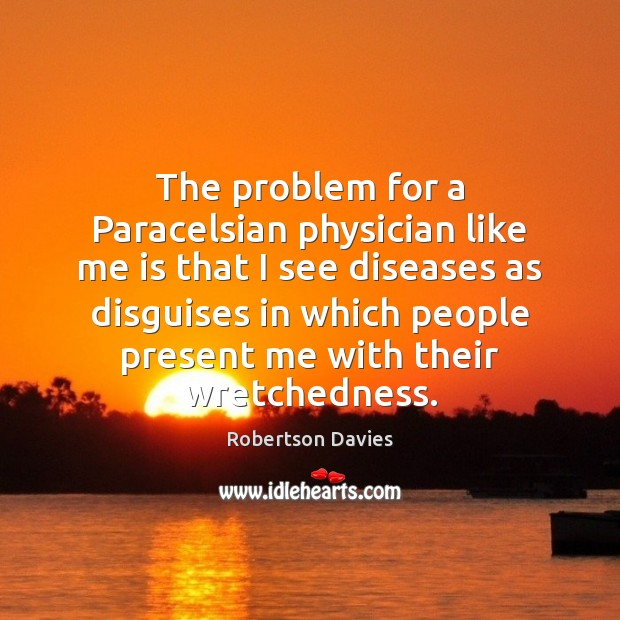 The problem for a Paracelsian physician like me is that I see Image