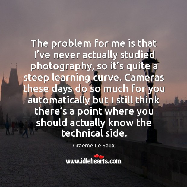The problem for me is that I've never actually studied photography Image