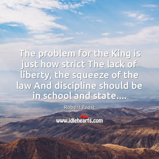The problem for the King is just how strict The lack of Robert Frost Picture Quote