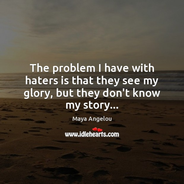 Image, The problem I have with haters is that they see my glory, but they don't know my story…