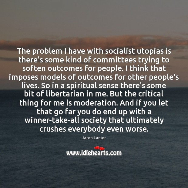The problem I have with socialist utopias is there's some kind of Image