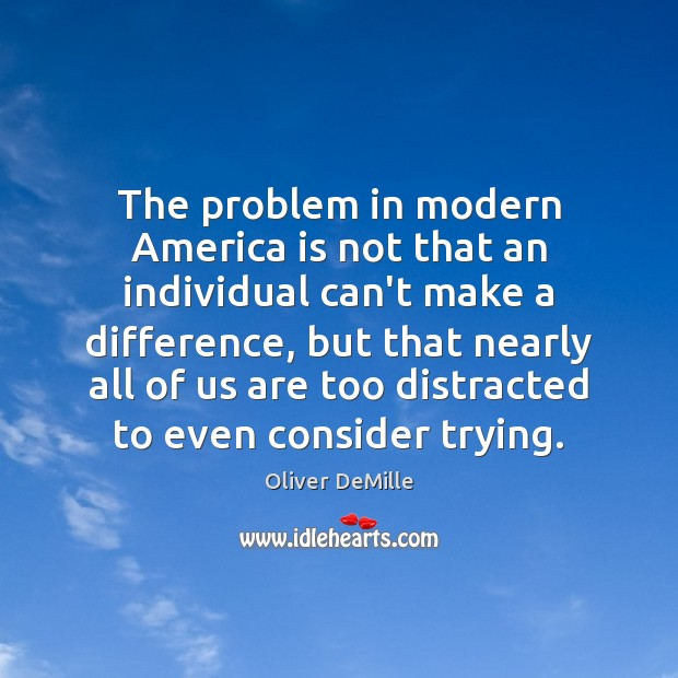 Image, The problem in modern America is not that an individual can't make
