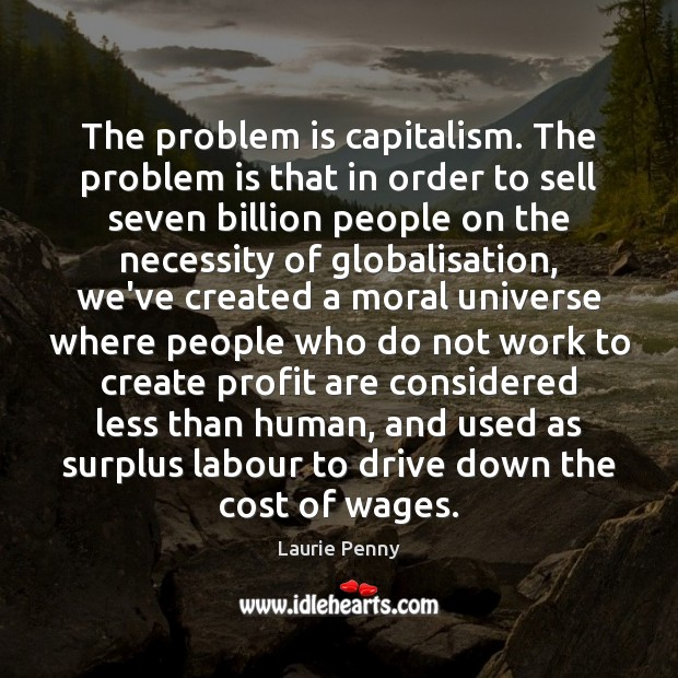The problem is capitalism. The problem is that in order to sell Image