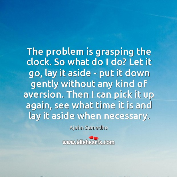 Image, The problem is grasping the clock. So what do I do? Let