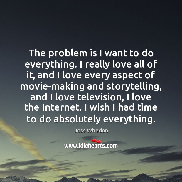 Image, The problem is I want to do everything. I really love all