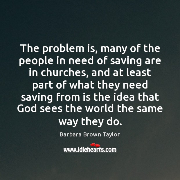 Image, The problem is, many of the people in need of saving are