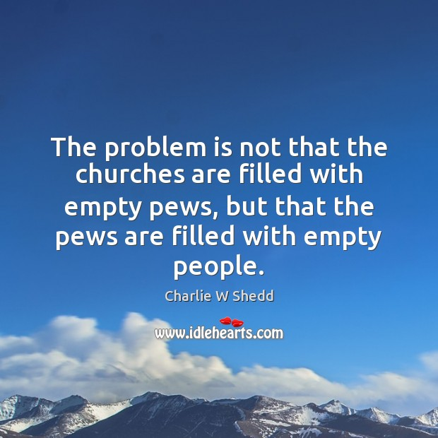 The problem is not that the churches are filled with empty pews, Image