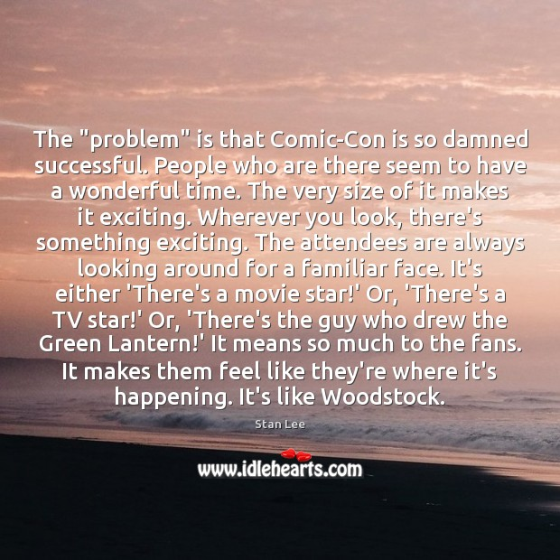 """The """"problem"""" is that Comic-Con is so damned successful. People who are Stan Lee Picture Quote"""