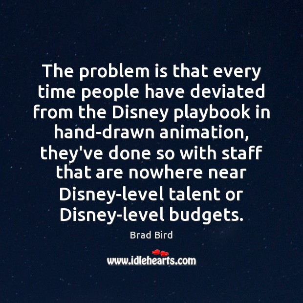 Image, The problem is that every time people have deviated from the Disney