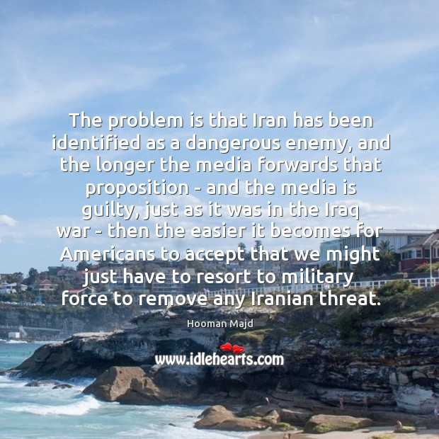 The problem is that Iran has been identified as a dangerous enemy, Image