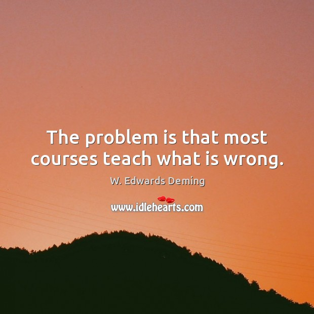 Image, The problem is that most courses teach what is wrong.