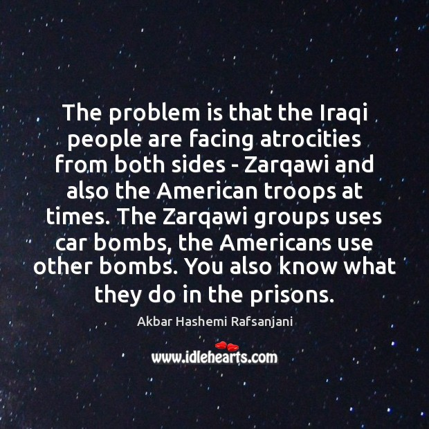 The problem is that the Iraqi people are facing atrocities from both Image