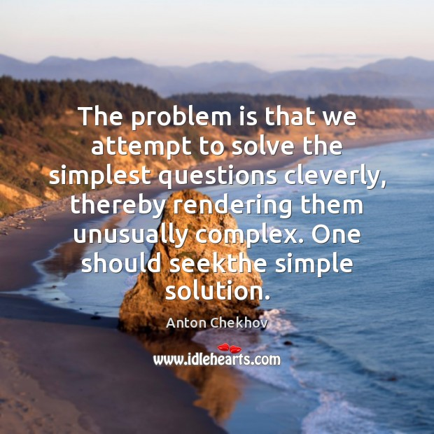The problem is that we attempt to solve the simplest questions cleverly, Image