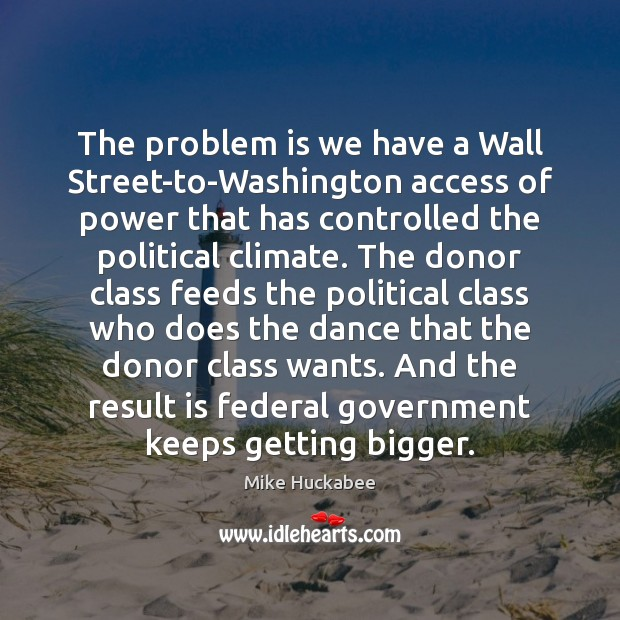The problem is we have a Wall Street-to-Washington access of power that Image