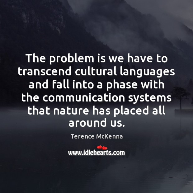 The problem is we have to transcend cultural languages and fall into Terence McKenna Picture Quote