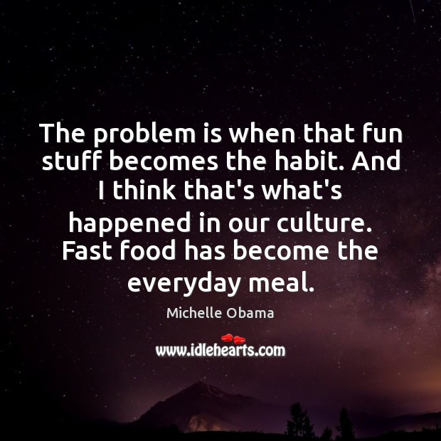 Image, The problem is when that fun stuff becomes the habit. And I