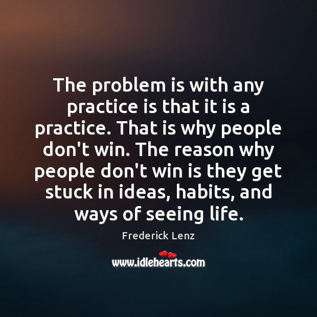 The problem is with any practice is that it is a practice. Image