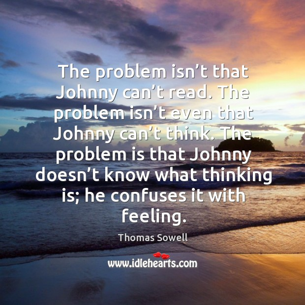 The problem isn't that johnny can't read. The problem isn't even that johnny can't think. Image