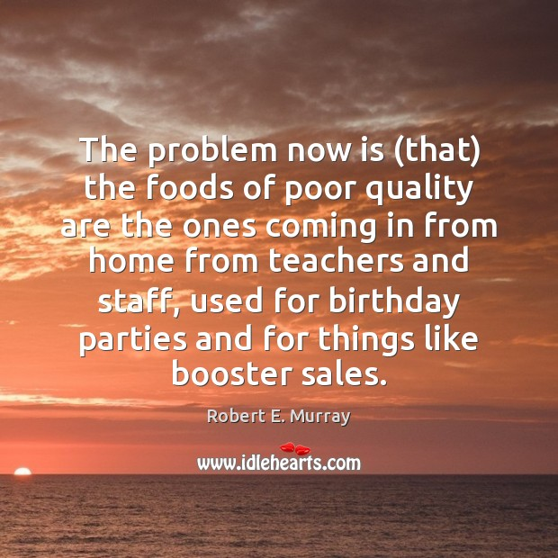 The problem now is (that) the foods of poor quality are the Image