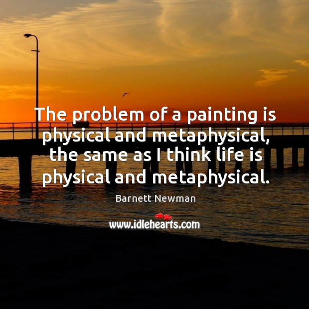 Image, The problem of a painting is physical and metaphysical, the same as