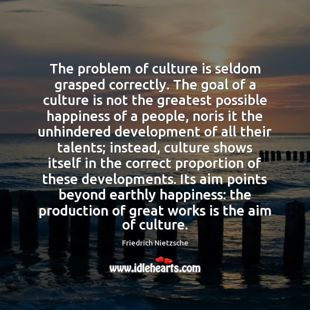 The problem of culture is seldom grasped correctly. The goal of a Image