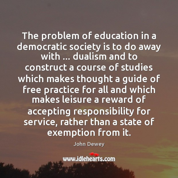 Image, The problem of education in a democratic society is to do away