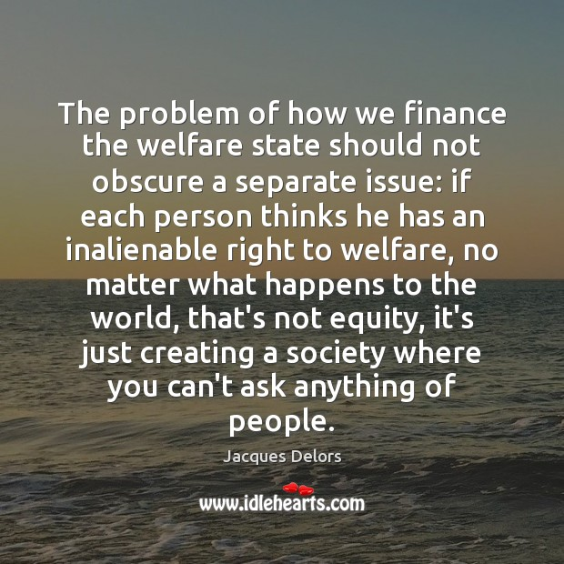 The problem of how we finance the welfare state should not obscure Finance Quotes Image