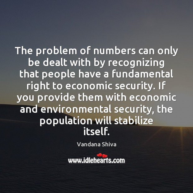 The problem of numbers can only be dealt with by recognizing that Vandana Shiva Picture Quote
