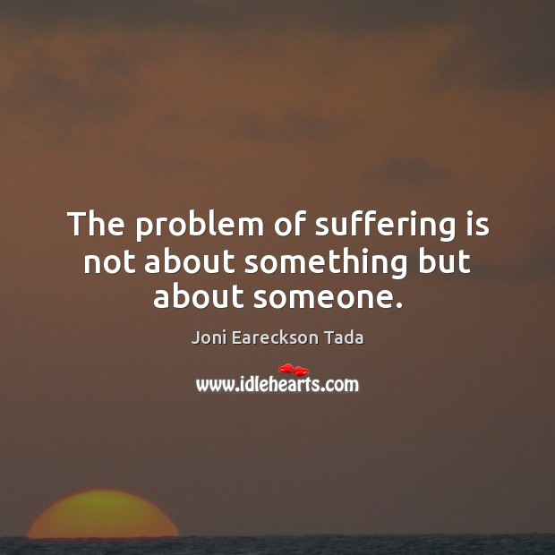 Image, The problem of suffering is not about something but about someone.