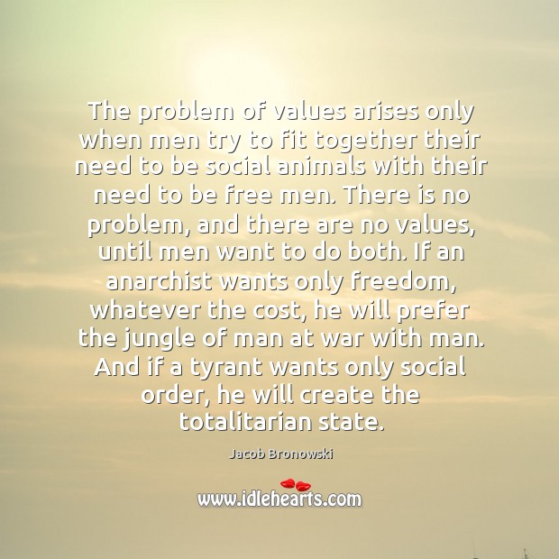 The problem of values arises only when men try to fit together Image