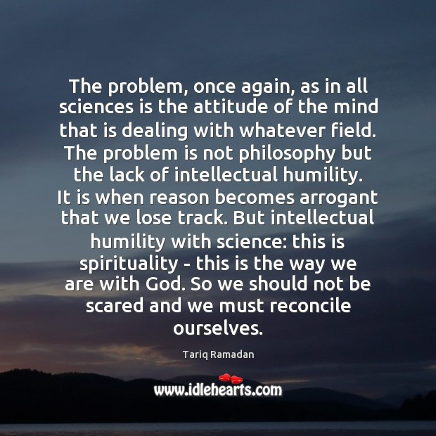 The problem, once again, as in all sciences is the attitude of Tariq Ramadan Picture Quote