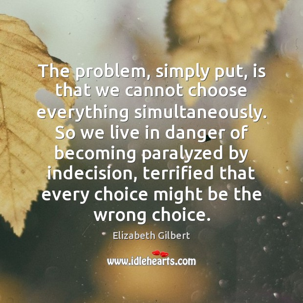 The problem, simply put, is that we cannot choose everything simultaneously. So Image